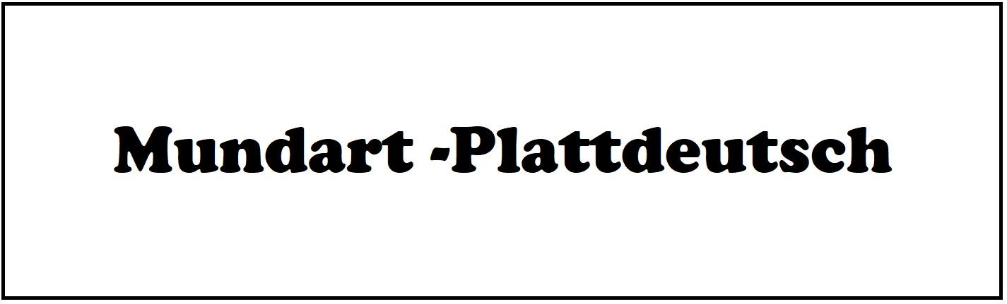 Mundart - Plattdeutsch