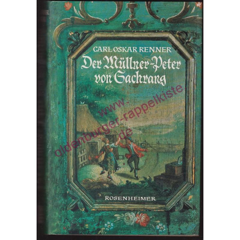 Der  Müllner-Peter von Sachrang - historischer Roman aus dem Chiemgau - signiert - - Renner, Carl Oskar