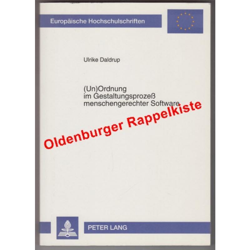 (Un)ordnung im Gestaltungsprozess menschengerechter Software - signiert -  Europäische Hochschulschriften : Reihe 41, Informatik Bd. 22. - Daldrup, Ulrike