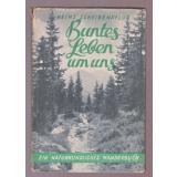 Buntes Leben um uns - Ein naturkundliches Wanderbuch 1947 - Scheibenpflug, Heinz