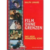 Film ohne Grenzen: Das neue Hongkong Kino  - signiert - 1.Aufl. - Umard, Ralph