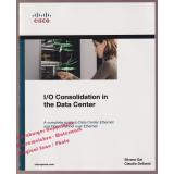 I/O Consolidation in the Data Center: A Complete Guide to Data Center Ethernet and Fibre Channel Over Ethernet  - Gai,Silvano/ DeSanti,Claudio