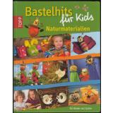 Bastelhits für Kids - Naturmaterialien - Ideen für Kinder ab 3 Jahren! -