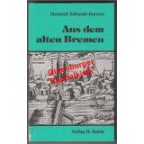 Aus dem alten Bremen - kulturgeschichtliche Streifzüge - Schmidt-Barrien, Heinrich