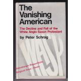 The Vanishing American: The Decline and Fall of the White Anglo Saxon Protestant  - Schrag, Peter