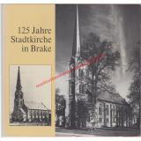 125 Jahre Stadtkirche in Brake. - Bahlmann, Helmut