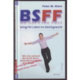 BSFF bringt Ihr Leben ins Gleichgewicht: Wie Sie einfach die Kraft Ihres Unterbewusstseins aktivieren  - Klein,Peter W.