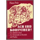 Ach Ihr Korinther! Der Briefwechsel der Gemeinde in Korinth mit Paulus  - Frör, Hans