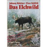 Das Elchwild -  Naturgeschichte, Ökologie, Hege und Jagd des europäischen Elches - Rülcker, Johnny / Stalfelt, Finn