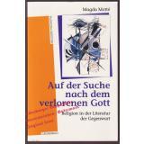 Auf der Suche nach dem verlorenen Gott: Religion in der Literatur der Gegenwart  - Motté Magda