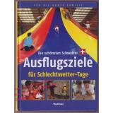 Die schönsten Schweizer Ausflugsziele für Schlechtwetter-Tage   - Bernet,R. / Fischer,L.