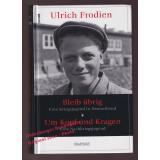 Bleib übrig - eine Kriegsjugend in Deutschland &  Um Kopf und Kragen - Eine Nachkriegsjugend   - Frodien, Ulrich