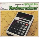 Aufgaben lösen und Spiele mit dem Taschenrechner - Fleischhauer, Peter