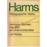 Das  Bild als Unterrichtsmittel - Fachdidakt. Perspektiven. Harms pädagogische Reihe Heft 46 : Schriften für die Schulpraxis - Bertlein, Hermann