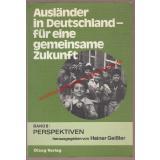 Ausländer in Deutschland II - Für eine gemeinsame Zukunft: Perspektiven  - Geißler, Heiner