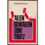 Allen Gewalten zum Trutz - Bericht einer Flucht (1968) - Uhde, Gerhard
