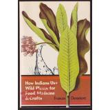 How Indians Use Wild Plants for Food, Medicine and Crafts  - Densmore, Frances