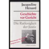Geschichte vor Gericht: Die Ratlosigkeit der Justiz  - Hénard, Jacqueline
